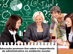 Educação realiza Live para os Profissionais Administrativo